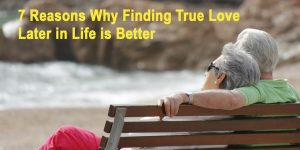 7 reasons why finding true love later in life is better