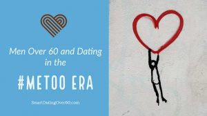men over 60 dating in the metoo era